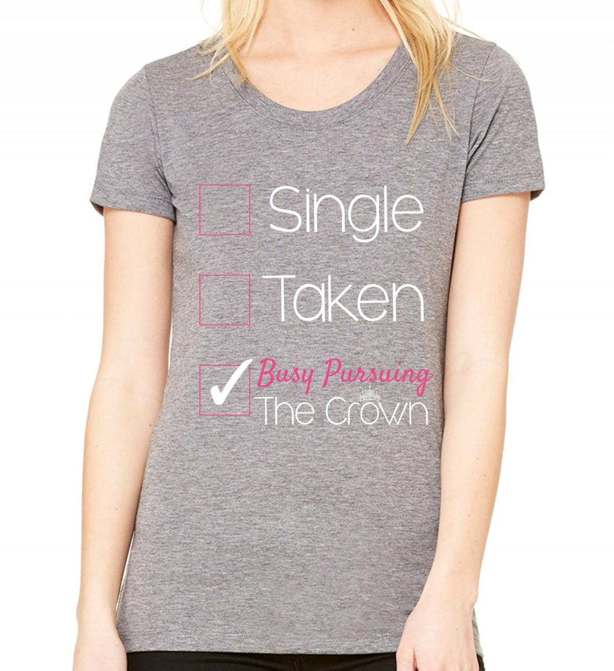 Single, Taken, Pursuing the Crown Shirt