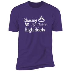 Chasing My Dreams in High Heels T-Shirt