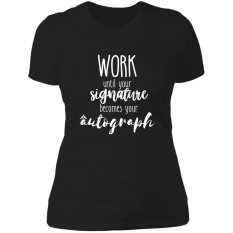 Work Until Your Signature Becomes Your Autograph Shirt